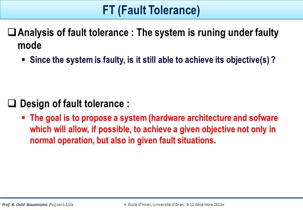 Prof. B. Ould Bouamama Polytech Lille « École dhiver, Université dOran. 9-12 décembre 2013» FT (Fault Tolerance) Analysis of fault tolerance : The sys