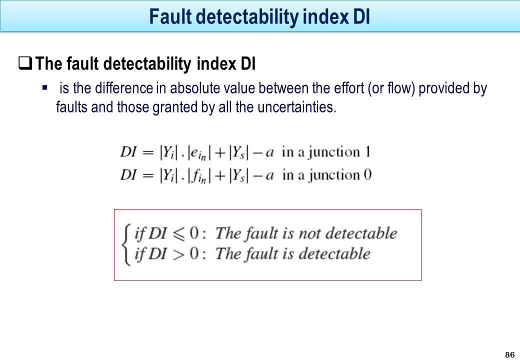 Fault detectability index DI The fault detectability index DI is the difference in absolute value between the effort (or flow) provided by faults and