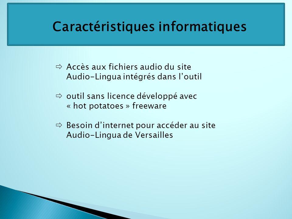 Accès aux fichiers audio du site Audio-Lingua intégrés dans loutil outil sans licence développé avec « hot potatoes » freeware Besoin dinternet pour accéder au site Audio-Lingua de Versailles Caractéristiques informatiques