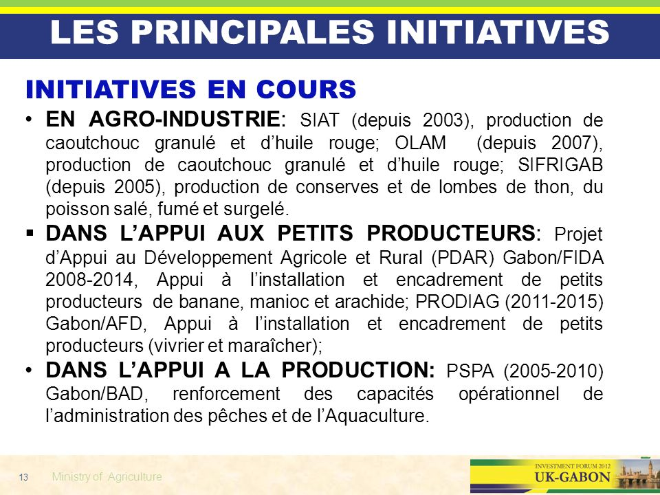 13 Ministry of Agriculture LES PRINCIPALES INITIATIVES INITIATIVES EN COURS EN AGRO-INDUSTRIE: SIAT (depuis 2003), production de caoutchouc granulé et
