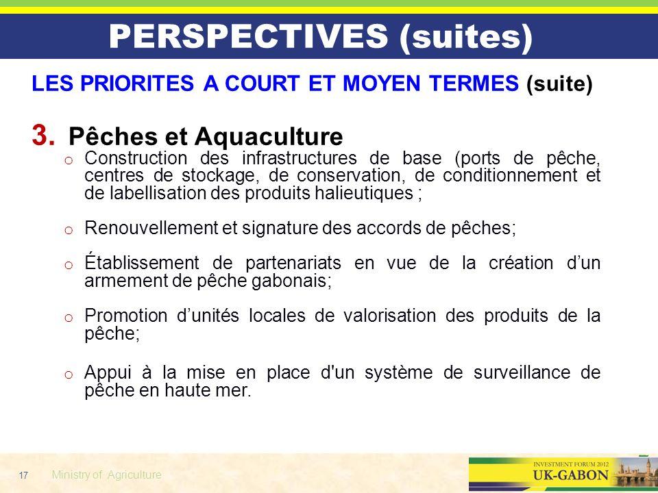 17 Ministry of Agriculture LES PRIORITES A COURT ET MOYEN TERMES (suite) 3. Pêches et Aquaculture o Construction des infrastructures de base (ports de