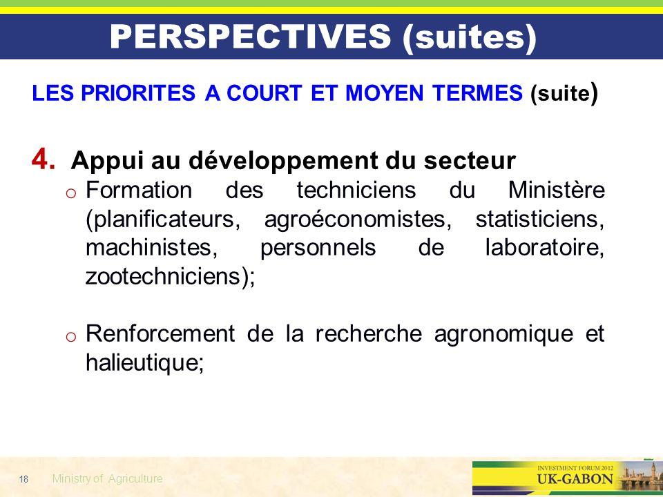 18 Ministry of Agriculture LES PRIORITES A COURT ET MOYEN TERMES (suite ) 4. Appui au développement du secteur o Formation des techniciens du Ministèr