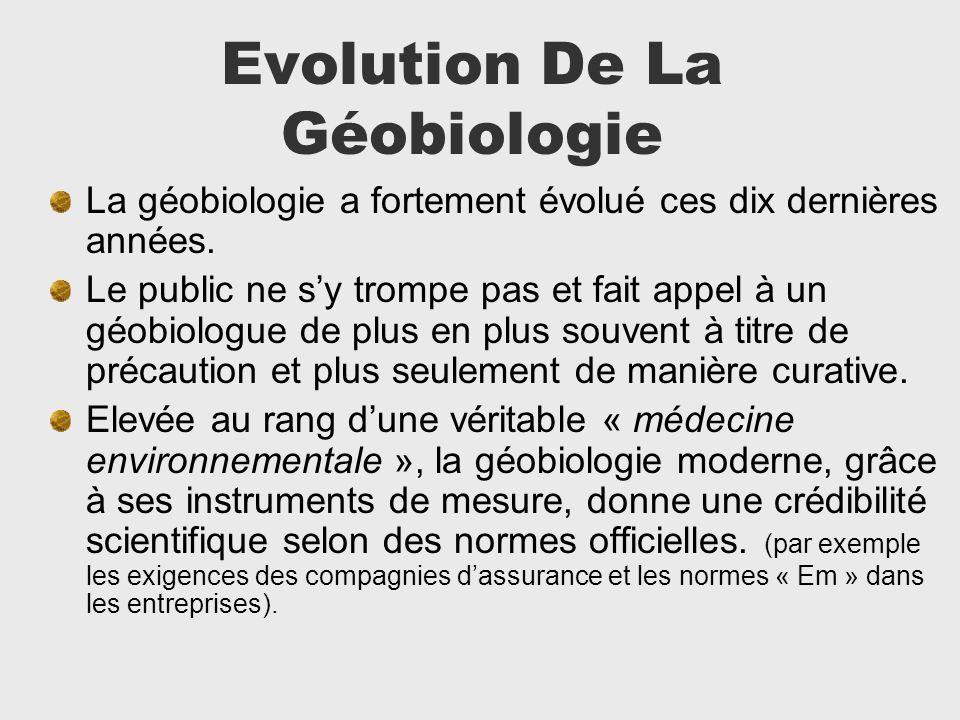 Evolution De La Géobiologie La géobiologie a fortement évolué ces dix dernières années. Le public ne sy trompe pas et fait appel à un géobiologue de p