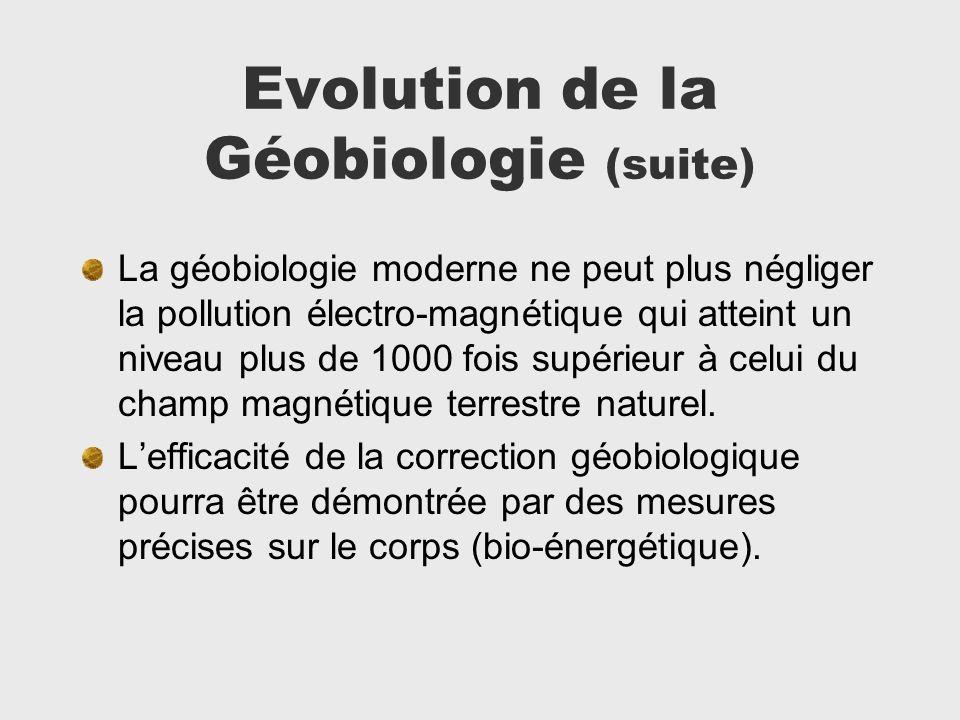 Evolution de la Géobiologie (suite) La géobiologie moderne ne peut plus négliger la pollution électro-magnétique qui atteint un niveau plus de 1000 fo