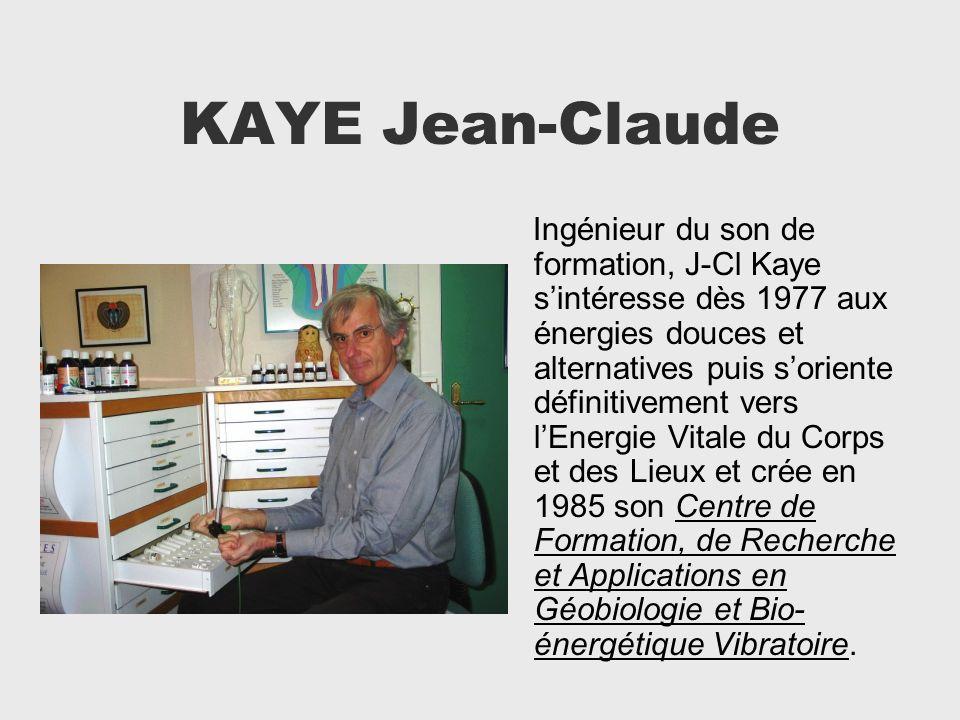 KAYE Jean-Claude Ingénieur du son de formation, J-Cl Kaye sintéresse dès 1977 aux énergies douces et alternatives puis soriente définitivement vers lE