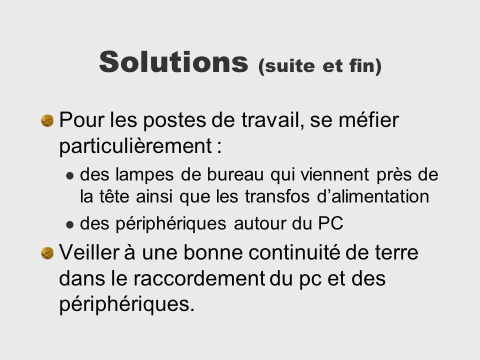 Solutions (suite et fin) Pour les postes de travail, se méfier particulièrement : des lampes de bureau qui viennent près de la tête ainsi que les tran
