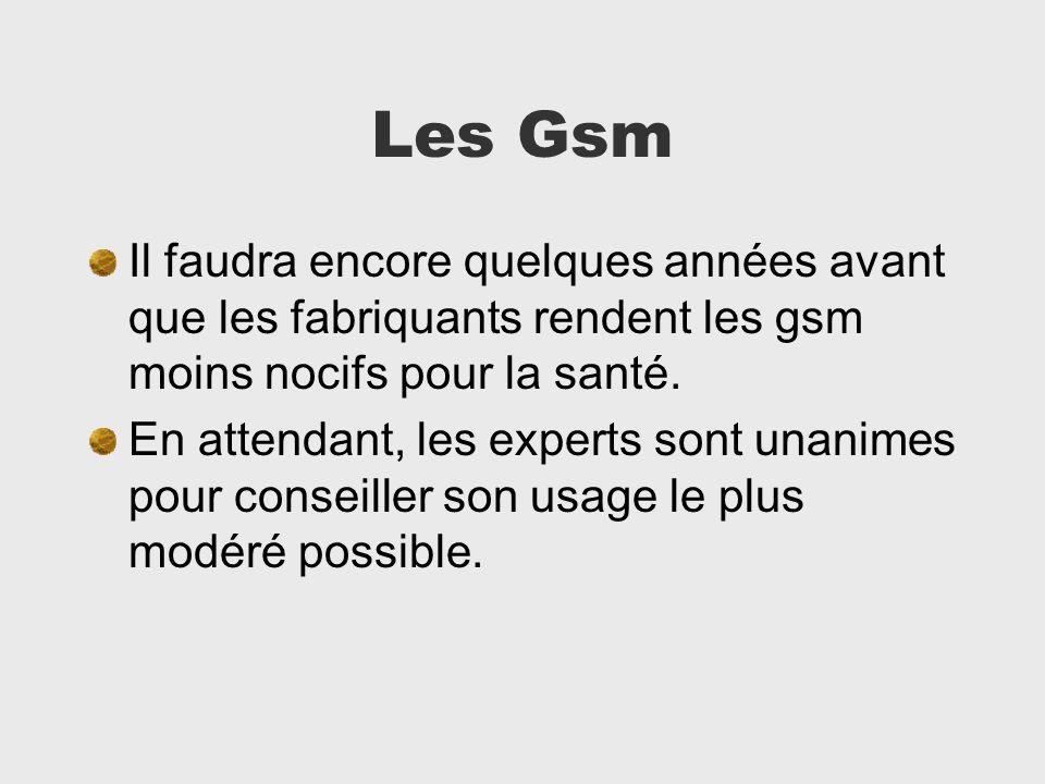 Les Gsm Il faudra encore quelques années avant que les fabriquants rendent les gsm moins nocifs pour la santé. En attendant, les experts sont unanimes