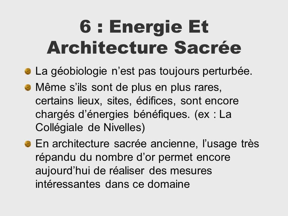 6 : Energie Et Architecture Sacrée La géobiologie nest pas toujours perturbée. Même sils sont de plus en plus rares, certains lieux, sites, édifices,
