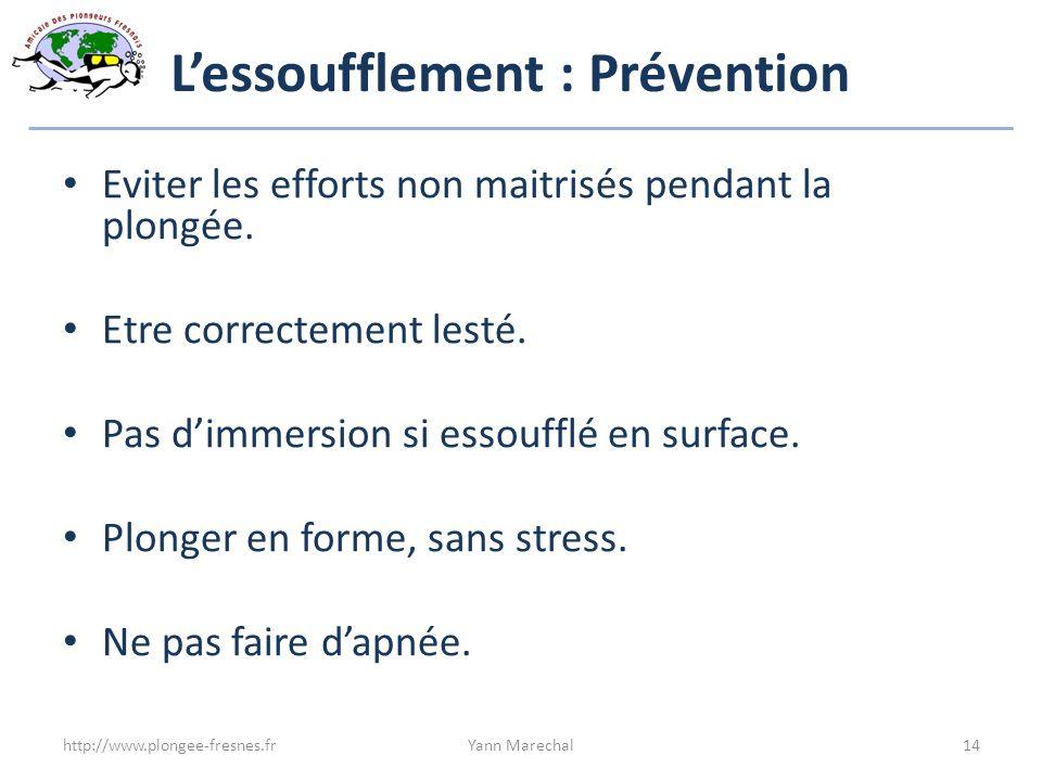 Lessoufflement : Prévention Eviter les efforts non maitrisés pendant la plongée. Etre correctement lesté. Pas dimmersion si essoufflé en surface. Plon