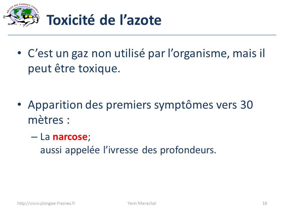 Toxicité de lazote Cest un gaz non utilisé par lorganisme, mais il peut être toxique. Apparition des premiers symptômes vers 30 mètres : – La narcose;