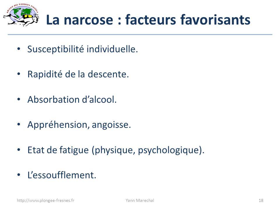 La narcose : facteurs favorisants Susceptibilité individuelle. Rapidité de la descente. Absorbation dalcool. Appréhension, angoisse. Etat de fatigue (