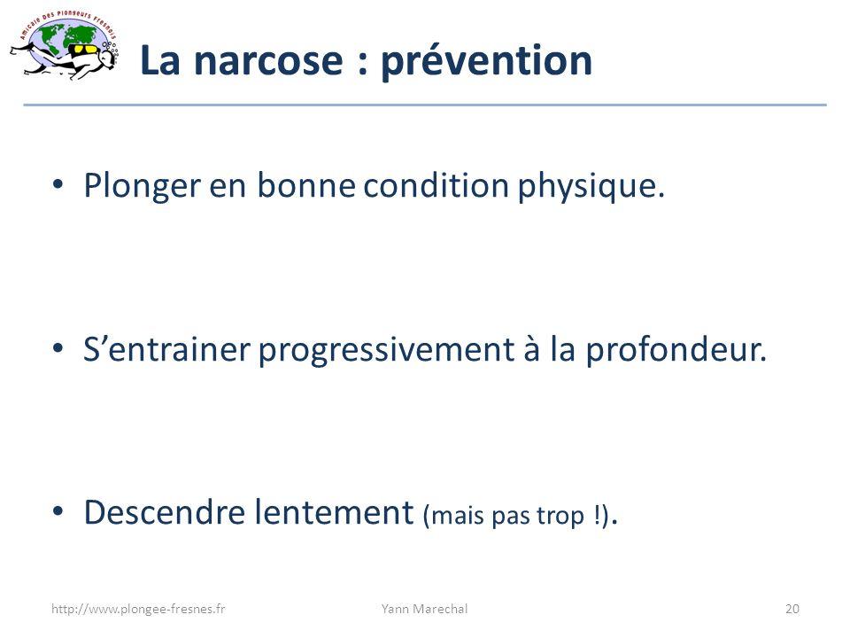 La narcose : prévention Plonger en bonne condition physique. Sentrainer progressivement à la profondeur. Descendre lentement (mais pas trop !). http:/