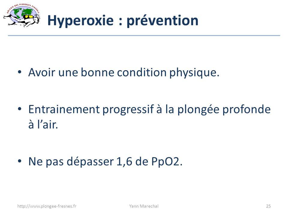Hyperoxie : prévention Avoir une bonne condition physique. Entrainement progressif à la plongée profonde à lair. Ne pas dépasser 1,6 de PpO2. http://w