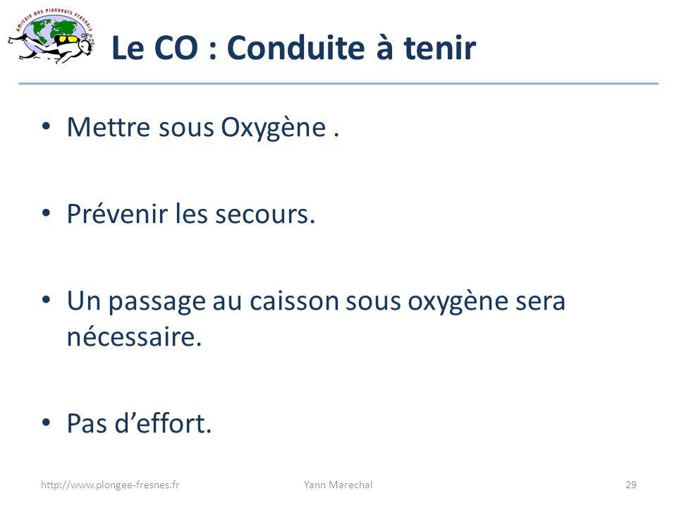 Le CO : Conduite à tenir Mettre sous Oxygène. Prévenir les secours. Un passage au caisson sous oxygène sera nécessaire. Pas deffort. http://www.plonge