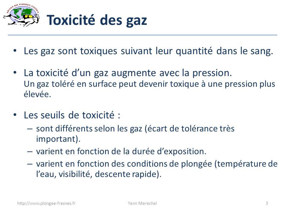 Toxicité des gaz Les gaz sont toxiques suivant leur quantité dans le sang. La toxicité dun gaz augmente avec la pression. Un gaz toléré en surface peu