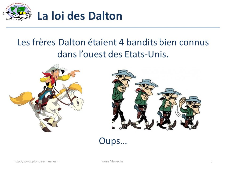 La loi des Dalton Les frères Dalton étaient 4 bandits bien connus dans louest des Etats-Unis. Oups… http://www.plongee-fresnes.frYann Marechal5