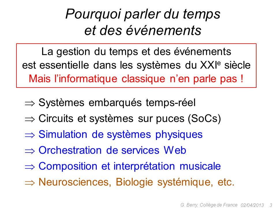 Pourquoi parler du temps et des événements Systèmes embarqués temps-réel Circuits et systèmes sur puces (SoCs) Simulation de systèmes physiques Orchestration de services Web Composition et interprétation musicale Neurosciences, Biologie systémique, etc.