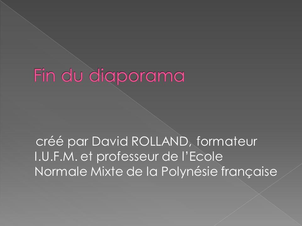 créé par David ROLLAND, formateur I.U.F.M. et professeur de lEcole Normale Mixte de la Polynésie française