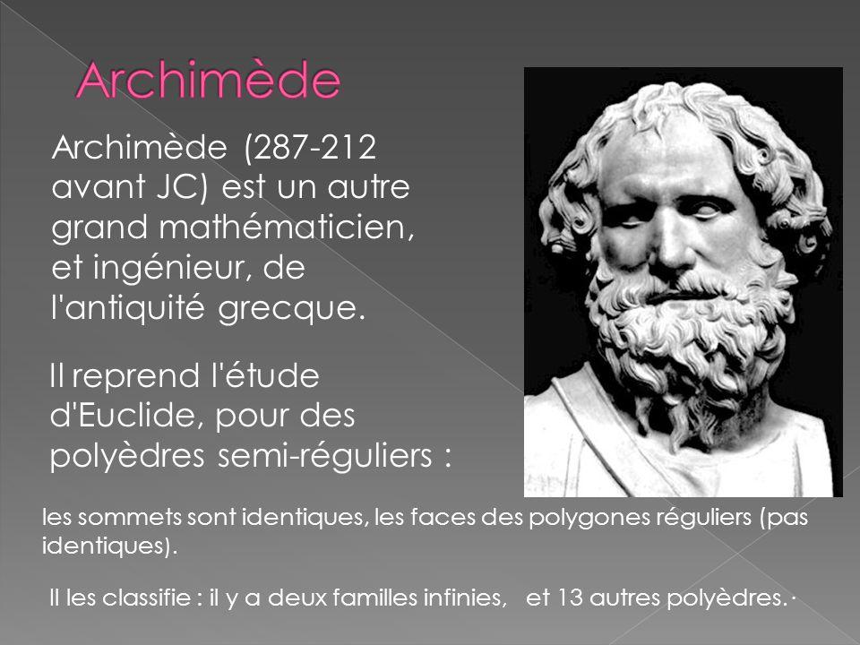 Archimède (287-212 avant JC) est un autre grand mathématicien, et ingénieur, de l'antiquité grecque. Il reprend l'étude d'Euclide, pour des polyèdres