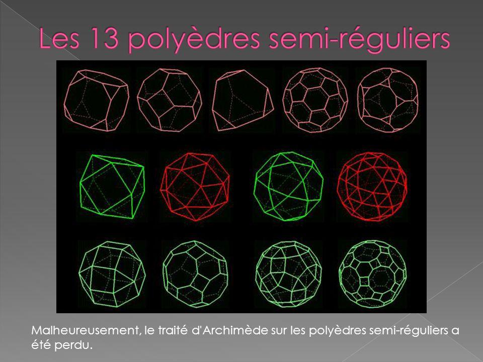 Malheureusement, le traité d'Archimède sur les polyèdres semi-réguliers a été perdu.
