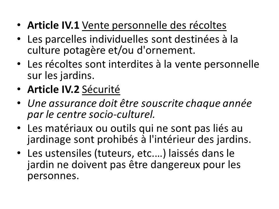 Article IV.1 Vente personnelle des récoltes Les parcelles individuelles sont destinées à la culture potagère et/ou d'ornement. Les récoltes sont inter