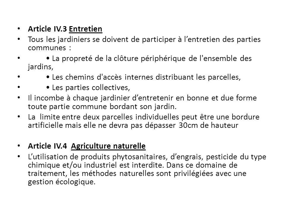 Article IV.3 Entretien Tous les jardiniers se doivent de participer à lentretien des parties communes : La propreté de la clôture périphérique de l'en