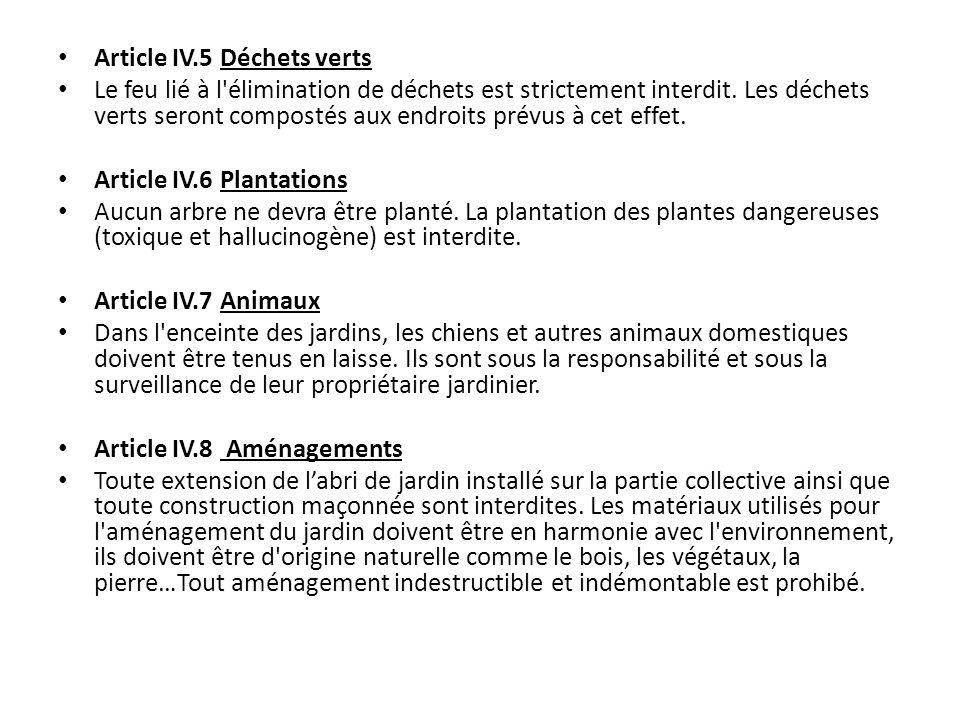 Article IV.5 Déchets verts Le feu lié à l'élimination de déchets est strictement interdit. Les déchets verts seront compostés aux endroits prévus à ce
