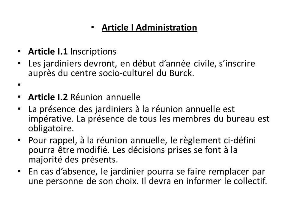 Article I Administration Article I.1 Inscriptions Les jardiniers devront, en début dannée civile, sinscrire auprès du centre socio-culturel du Burck.