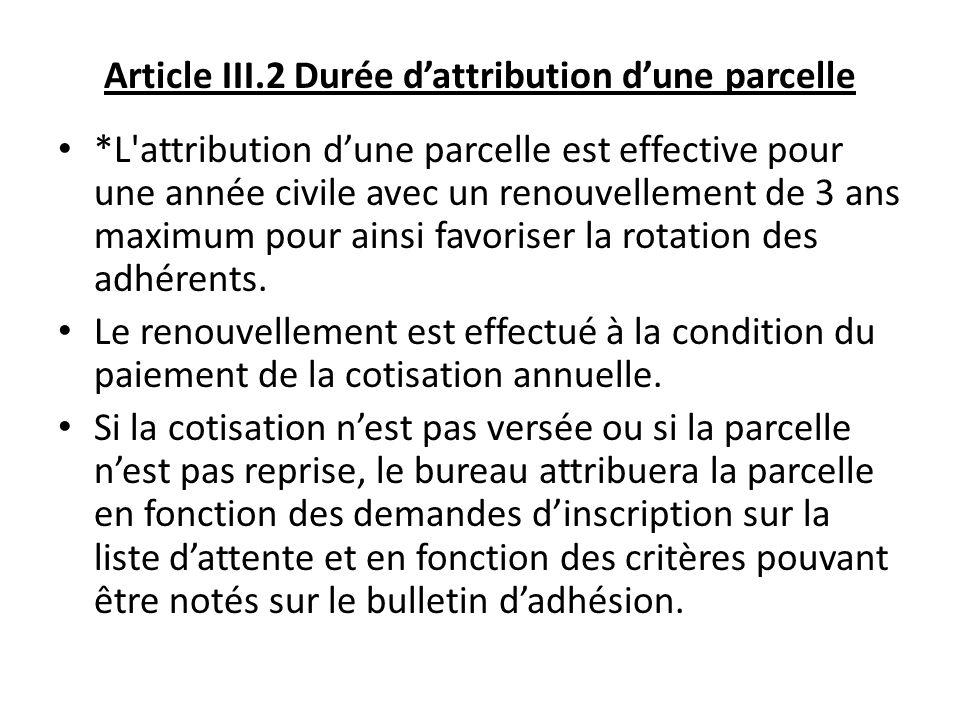 Article III.2 Durée dattribution dune parcelle *L'attribution dune parcelle est effective pour une année civile avec un renouvellement de 3 ans maximu