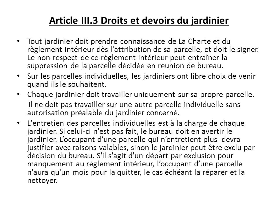Article III.3 Droits et devoirs du jardinier Tout jardinier doit prendre connaissance de La Charte et du règlement intérieur dès l'attribution de sa p