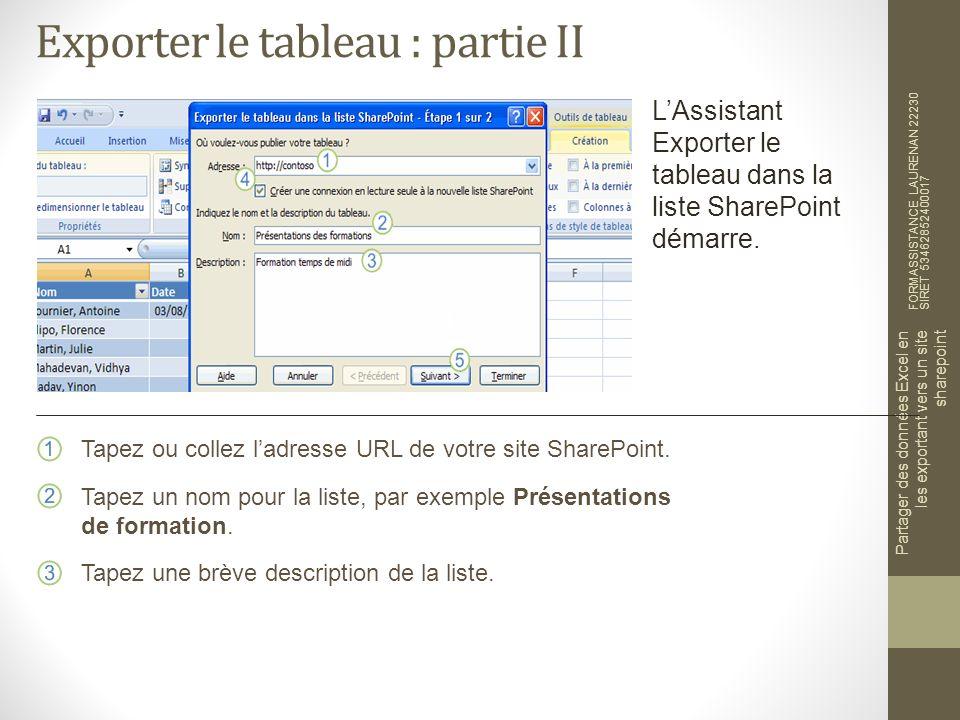 Exporter le tableau : partie II FORMASSISTANCE LAURENAN 22230 SIRET 53462852400017 Partager des données Excel en les exportant vers un site sharepoint LAssistant Exporter le tableau dans la liste SharePoint démarre.