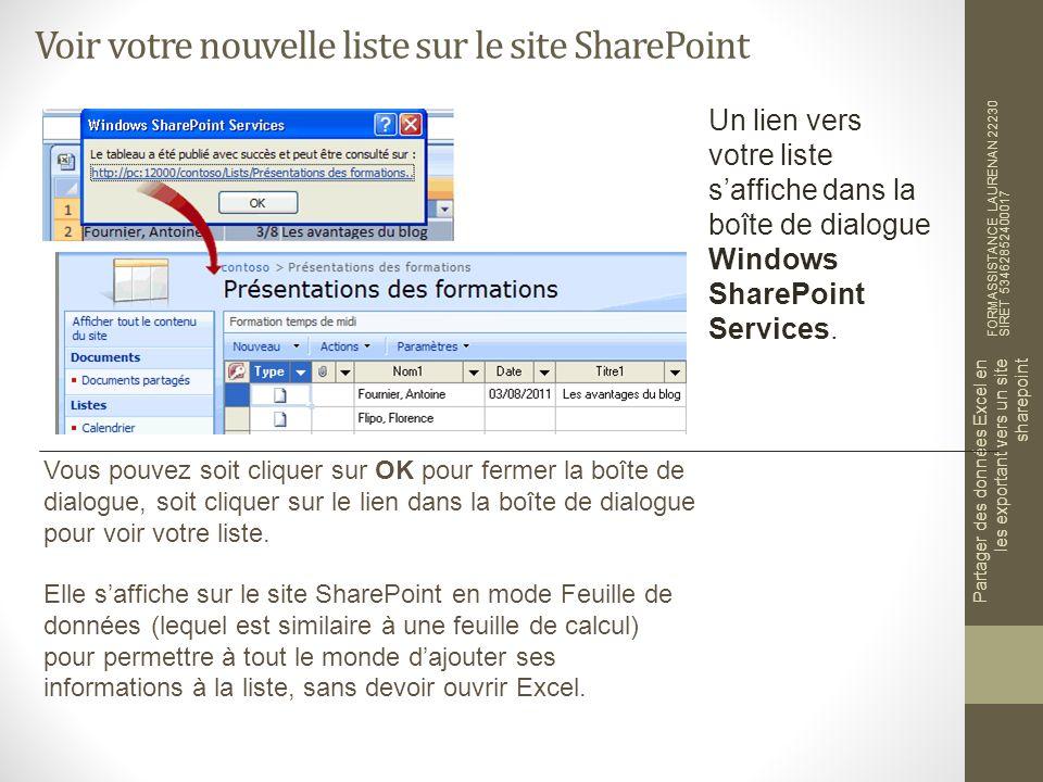 Voir votre nouvelle liste sur le site SharePoint FORMASSISTANCE LAURENAN 22230 SIRET 53462852400017 Partager des données Excel en les exportant vers un site sharepoint Un lien vers votre liste saffiche dans la boîte de dialogue Windows SharePoint Services.