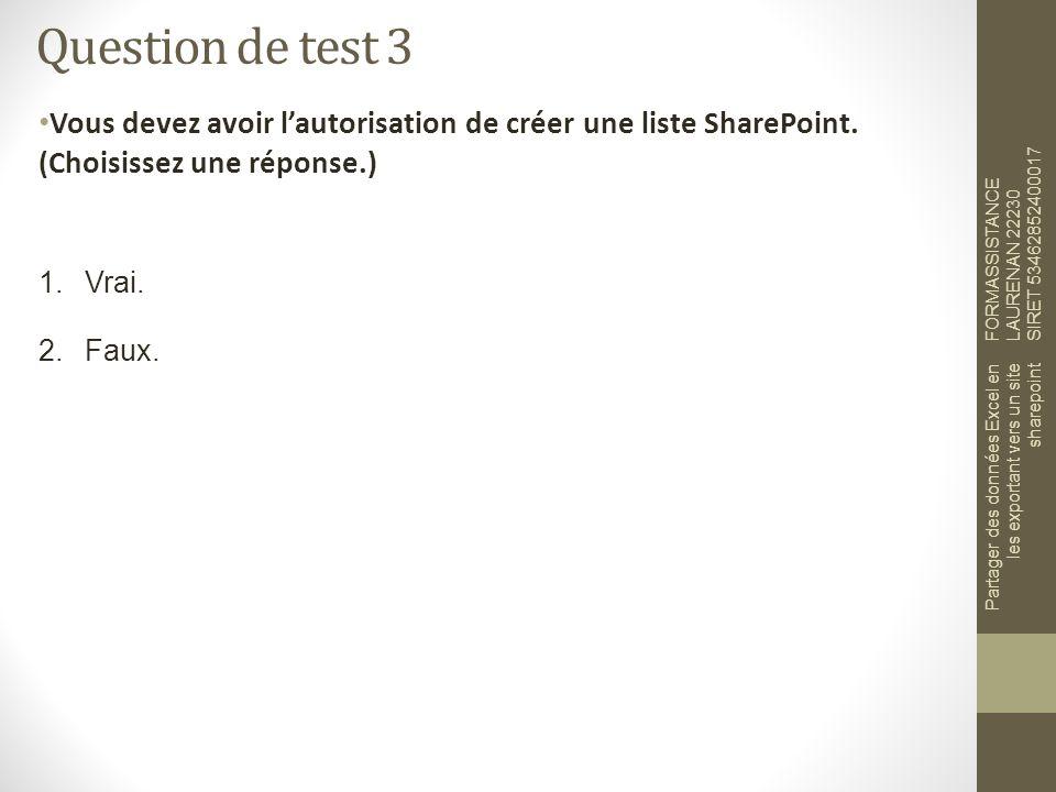 Question de test 3 Vous devez avoir lautorisation de créer une liste SharePoint.