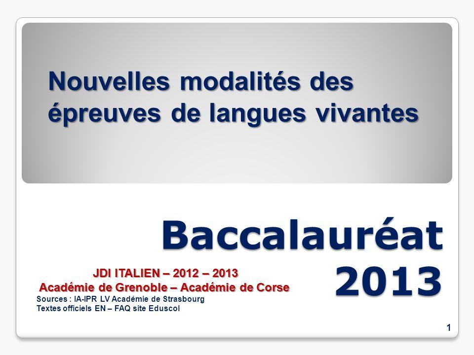 Baccalauréat 2013 1 Nouvelles modalités des épreuves de langues vivantes JDI ITALIEN – 2012 – 2013 Académie de Grenoble – Académie de Corse Académie d