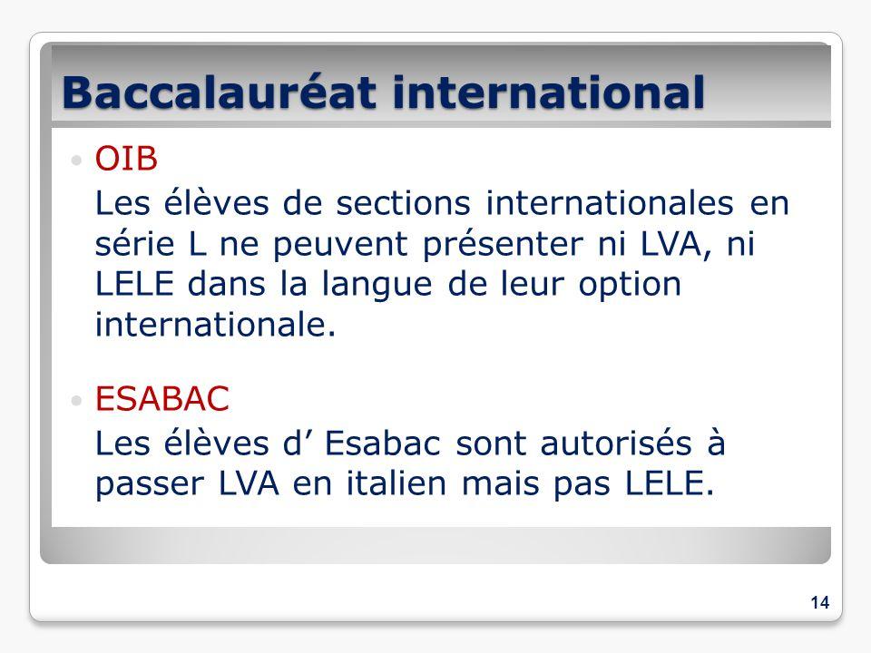 Baccalauréat international OIB Les élèves de sections internationales en série L ne peuvent présenter ni LVA, ni LELE dans la langue de leur option in