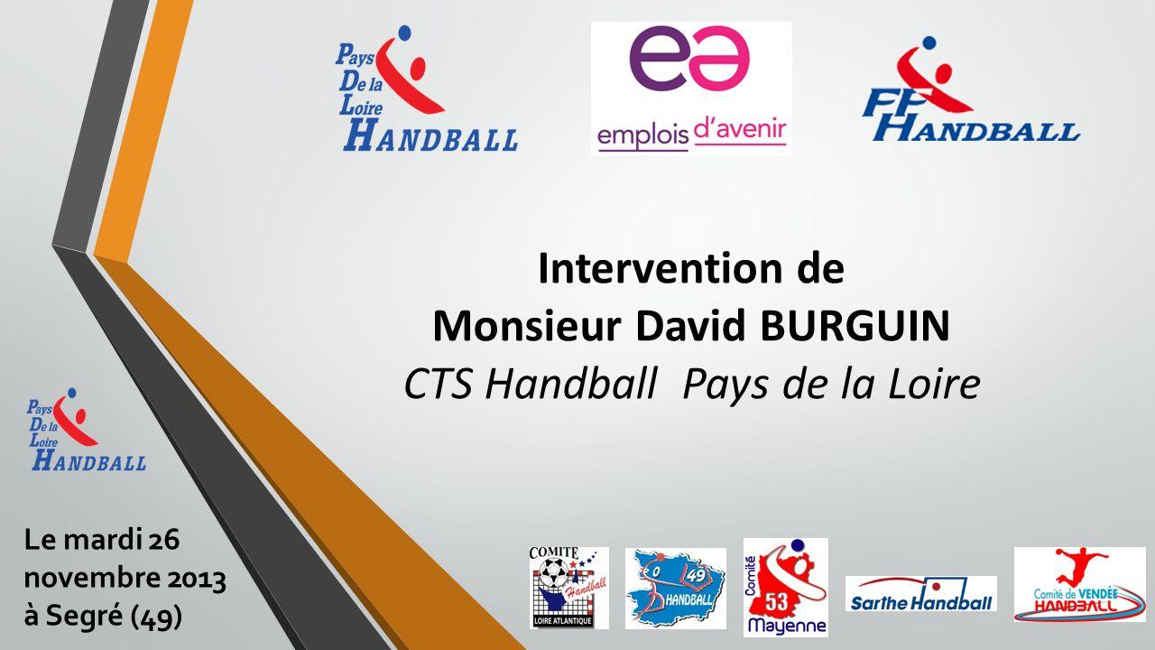 Intervention de Monsieur David BURGUIN CTS Handball Pays de la Loire Le mardi 26 novembre 2013 à Segré (49)