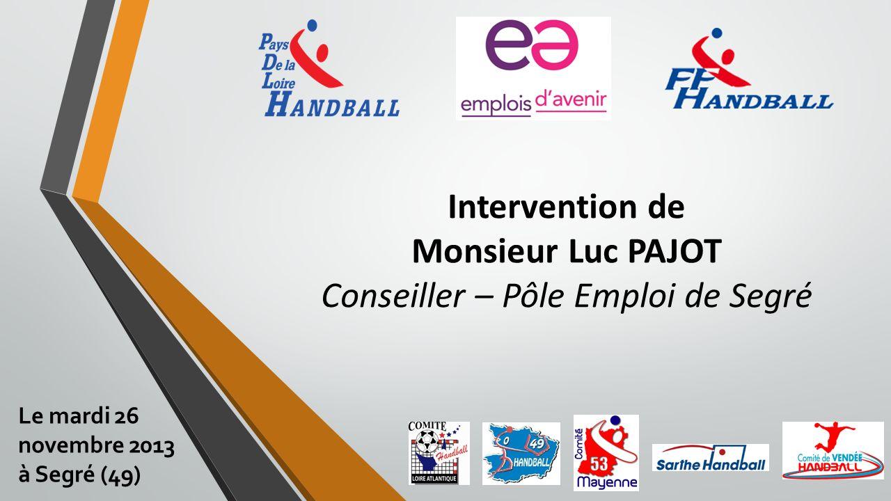 Intervention de Monsieur Luc PAJOT Conseiller – Pôle Emploi de Segré Le mardi 26 novembre 2013 à Segré (49)