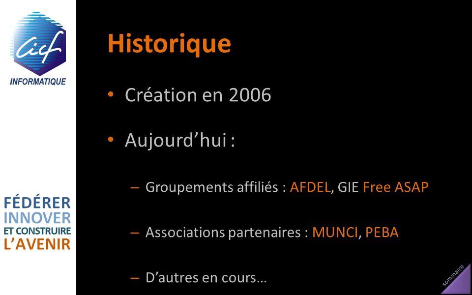 sommaire Historique Création en 2006 Aujourdhui : – Groupements affiliés : AFDEL, GIE Free ASAP – Associations partenaires : MUNCI, PEBA – Dautres en