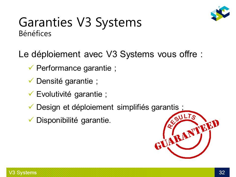 Garanties V3 Systems Bénéfices Le déploiement avec V3 Systems vous offre : Performance garantie ; Densité garantie ; Evolutivité garantie ; Design et