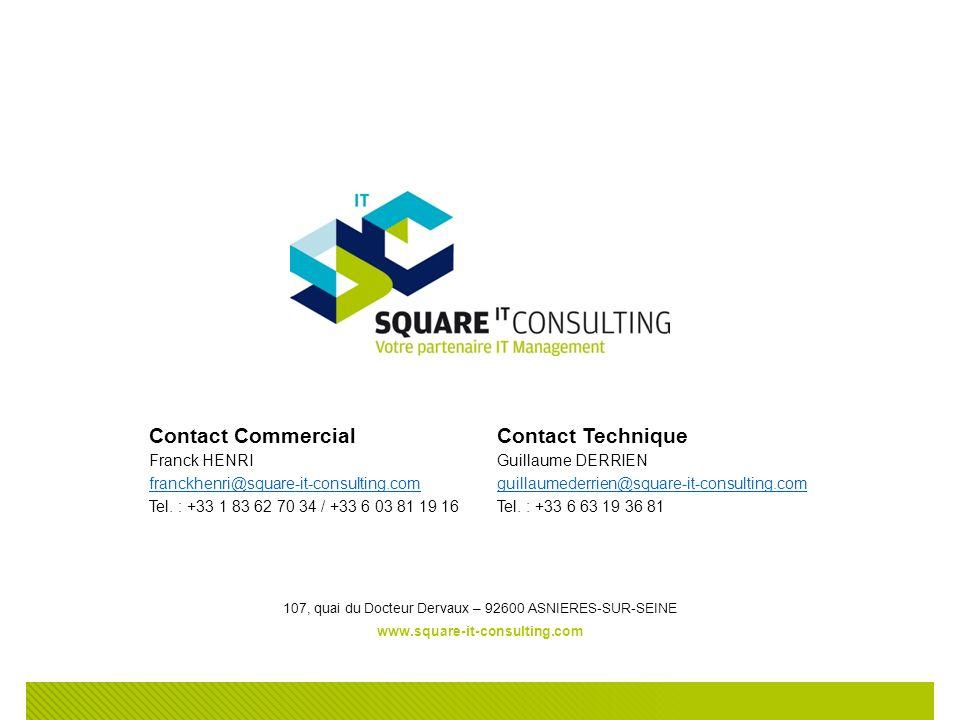Contact Commercial Franck HENRI franckhenri@square-it-consulting.com Tel. : +33 1 83 62 70 34 / +33 6 03 81 19 16 Contact Technique Guillaume DERRIEN