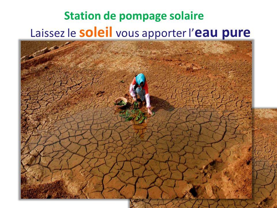 Station de pompage solaire Laissez le soleil vous apporter l eau pure
