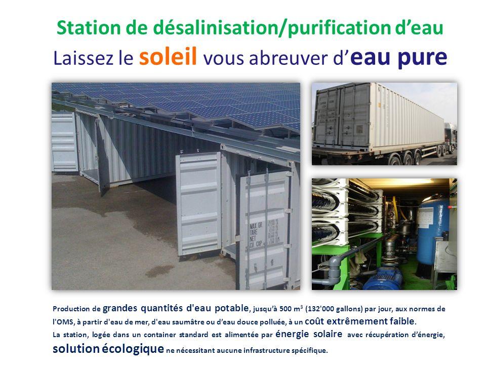 Station de désalinisation/purification deau Laissez le soleil vous abreuver d eau pure pureure Production de grandes quantités d'eau potable, jusquà 5