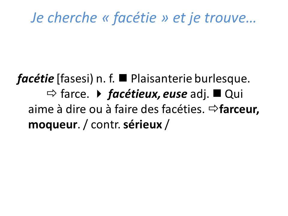 Je cherche « facétie » et je trouve… facétie [fasesi) n.