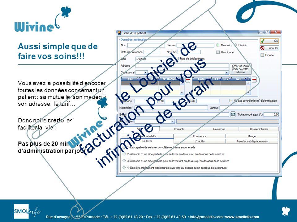 Rue dawagne,5 5530 Purnode Tél. + 32 (0)82 61 18 20 Fax + 32 (0)82 61 43 59 info@smolinfo.com www.smolinfo.com Aussi simple que de faire vos soins!!!