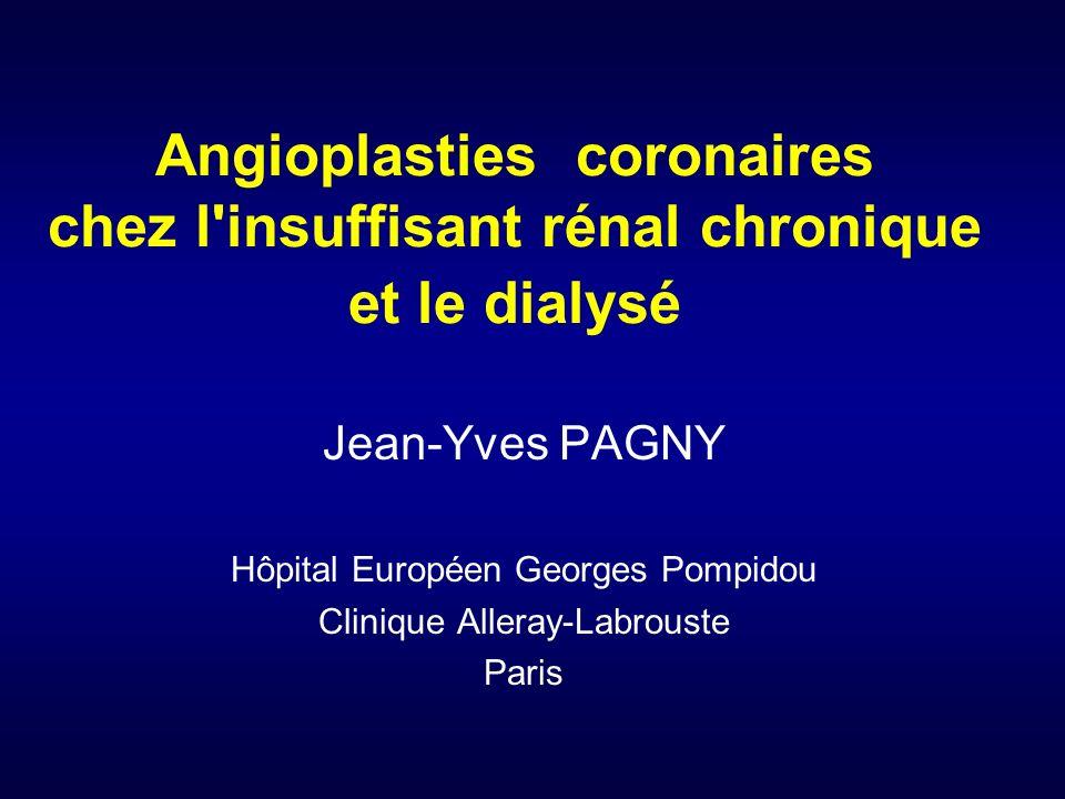 Angioplasties coronaires chez l insuffisant rénal chronique et le dialysé Jean-Yves PAGNY Hôpital Européen Georges Pompidou Clinique Alleray-Labrouste Paris