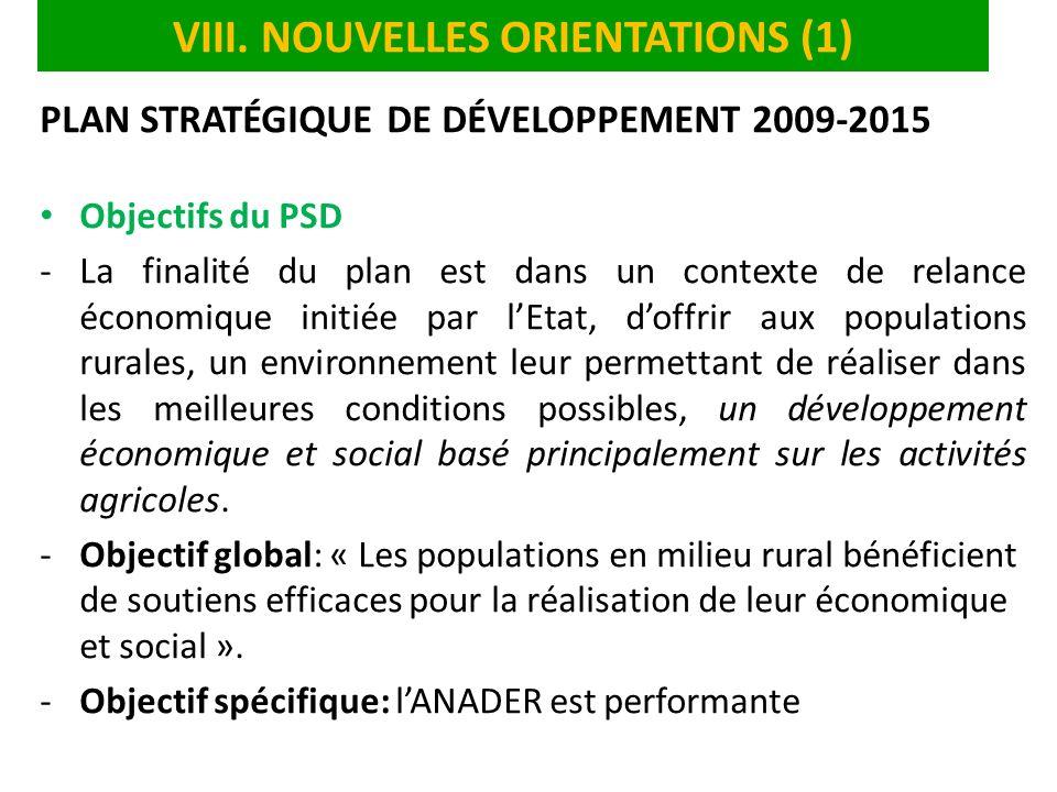 VIII. NOUVELLES ORIENTATIONS (1) PLAN STRATÉGIQUE DE DÉVELOPPEMENT 2009-2015 Objectifs du PSD -La finalité du plan est dans un contexte de relance éco