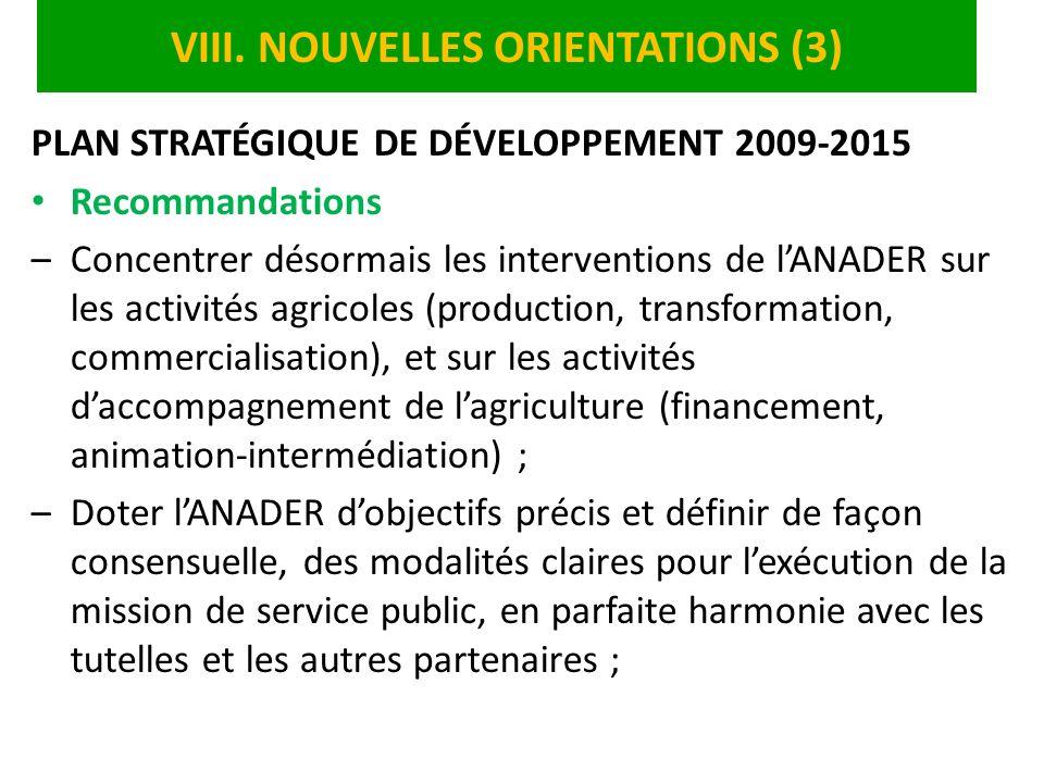 VIII. NOUVELLES ORIENTATIONS (3) PLAN STRATÉGIQUE DE DÉVELOPPEMENT 2009-2015 Recommandations –Concentrer désormais les interventions de lANADER sur le