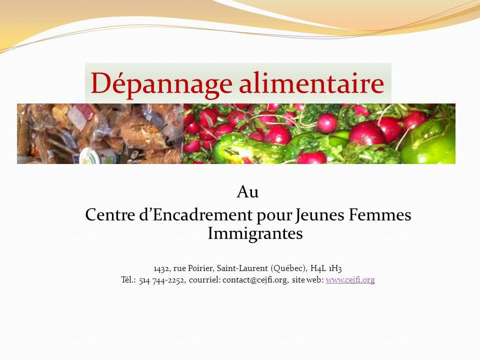 Au Centre dEncadrement pour Jeunes Femmes Immigrantes 1432, rue Poirier, Saint-Laurent (Québec), H4L 1H3 Tél.: 514 744-2252, courriel: contact@cejfi.org, site web: www.cejfi.orgwww.cejfi.org Dépannage alimentaire