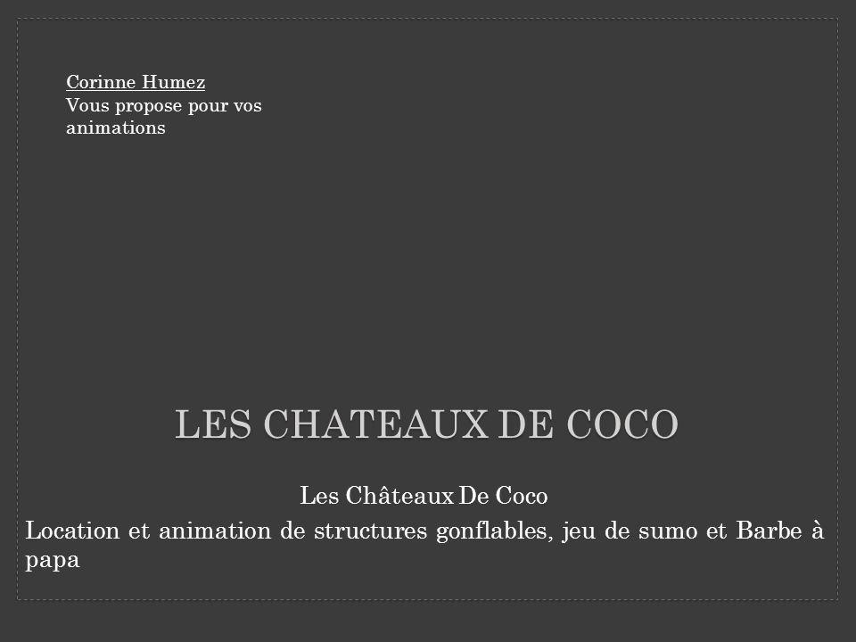 Les Châteaux De Coco Location et animation de structures gonflables, jeu de sumo et Barbe à papa LES CHATEAUX DE COCO Corinne Humez Vous propose pour vos animations