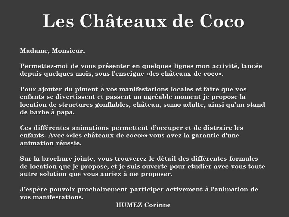 Les Châteaux de Coco Madame, Monsieur, Permettez-moi de vous présenter en quelques lignes mon activité, lancée depuis quelques mois, sous lenseigne «l